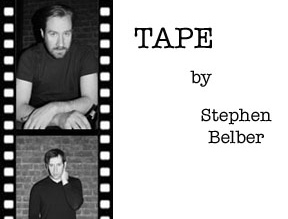 TAPE A Drama by Stephen Belber